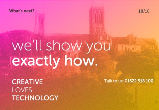 What's next? We'll show you exactly how. Talk to use on +44 (0)1522 518 100