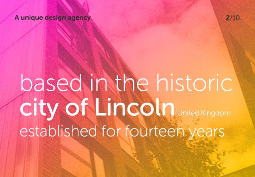 A unique design agency - based in the historic city of Lincoln, United Kingdom and established for fourteen years